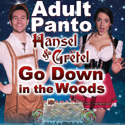 The Adult Panto - Hansel & Gretel Go Down In The Woods @ Plowright Theatre