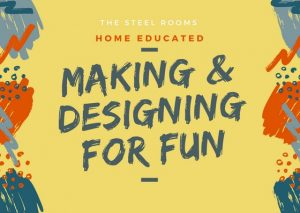 Home Ed Making and Designing for Fun (ages 7 to 14 years) @ The Steel Rooms